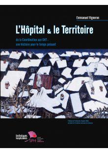 L'Hôpital & le Territoire. De la coordination aux GHT : une histoire pour le temps présent